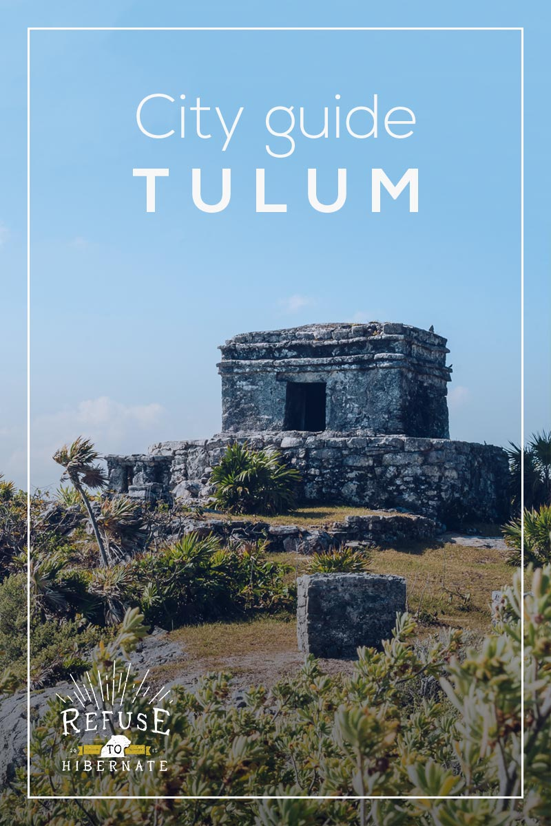 Refuse to hibernate city guide Tulum
