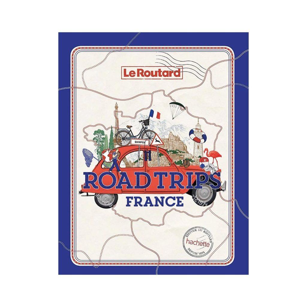 Road trips France Le Routard Hachette